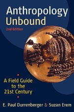 Anthropology Unbound: A Field Guide to the 21st Century