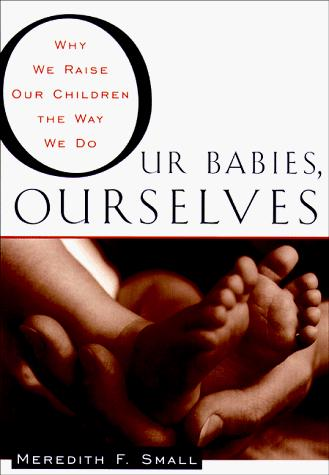 our babies ourselves Our babies, ourselves by meredith f small, adapted to read in less than 5 minutes (variation in human growth and development.
