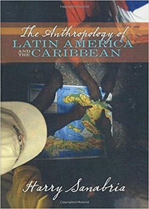Sanabria - Anthropology of Latin America and the Caribbean