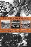 Mintz Three Ancient Colonies Caribbean Themes and Variations