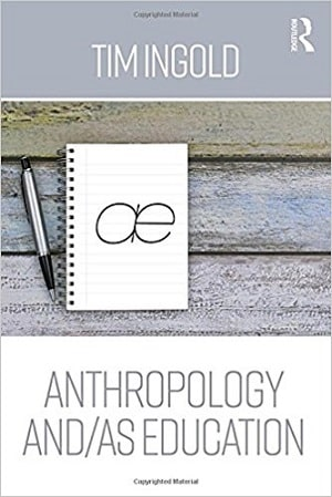 Ingold - Anthropology Education - What is Anthropology - Human Life