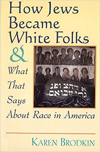 Brodkin - How Jews Became White - Becoming White, Policing Whiteness