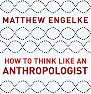 Engelke - Think Like an Anthropologist - Perspective