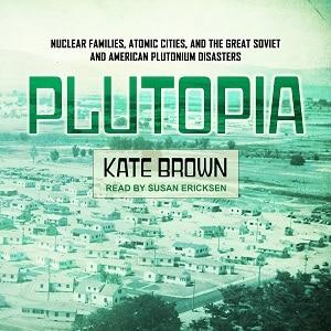 Brown - Plutopia Plutonium Disasters