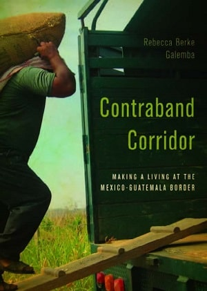 Contraband Corridor: Trade & Making a Living at the Mexico-Guatemala Border